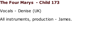 The Four Marys  - Child 173 Vocals - Denise (UK) All instruments, production - James.